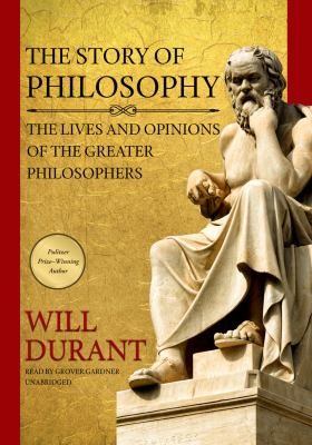 The Story of Philosophy: The Lives and Opinions of the Greater Philosophers 9781441773494