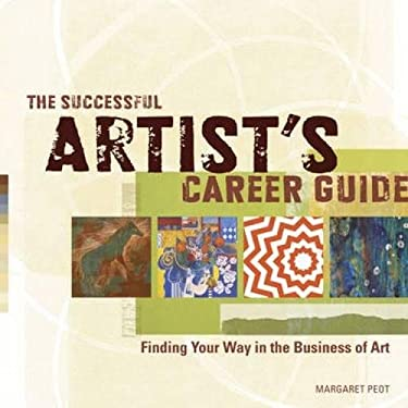 The Successful Artist's Career Guide: Finding Your Way in the Business of Art 9781440309304