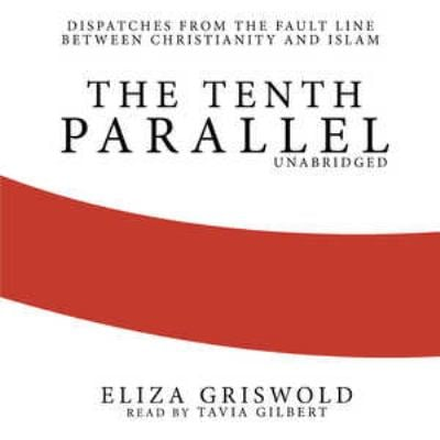 The Tenth Parallel: Dispatches from the Fault Line Between Christianity and Islam 9781441753625