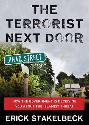 The Terrorist Next Door: How the Government Is Deceiving You about the Islamist Threat 9781441785954