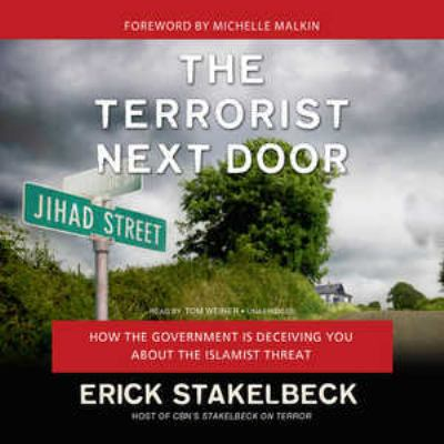 The Terrorist Next Door: How the Government Is Deceiving You about the Islamist Threat 9781441785961