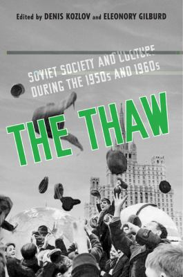 The Thaw: Soviet Society and Culture During the 1950s and 1960s 9781442644601