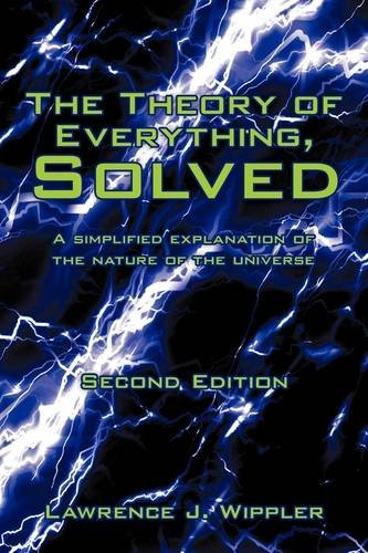 The Theory of Everything, Solved: A Simplified Explanation of the Nature of the Universe 9781440120473
