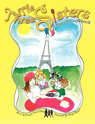 The Three Sisters: A French Cookbook