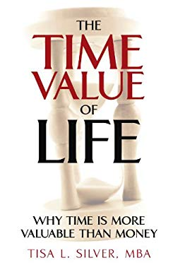 The Time Value of Life: Why Time Is More Valuable Than Money 9781440134807