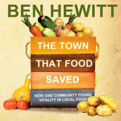The Town That Food Saved: How One Community Found Vitality in Local Food 9781441766564