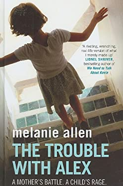 The Trouble with Alex: A Child Too Damaged to Love 9781444801149