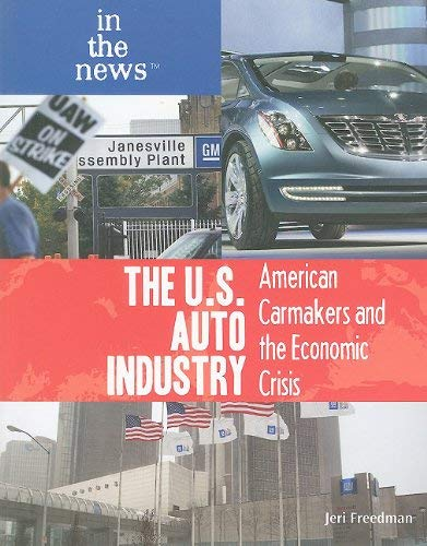 The U.S. Auto Industry: American Carmakers and the Economic Crisis 9781448816804