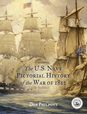The U.S. Navy Pictorial History of the War of 1812 9781442219076