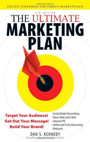 Ultimate Marketing Plan : Target Your Audience! Get Out Your Message! Build Your Brand!