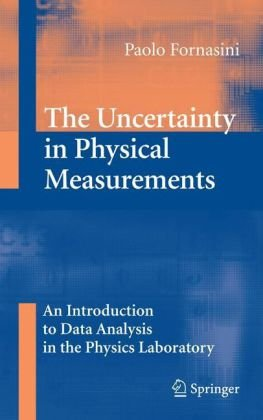 The Uncertainty in Physical Measurements: An Introduction to Data Analysis in the Physics Laboratory 9781441926944