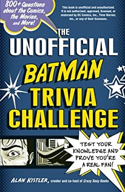 The Unofficial Batman Trivia Challenge: Test Your Knowledge and Prove You're a Real Fan! 9781440542589
