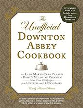 The Unofficial Downton Abbey Cookbook, Revised Edition: From Lady Mary's Crab Canapes to Daisy's Mousse au Chocolat--More Than 150 22205798