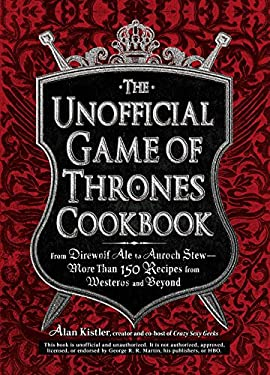 The Unofficial Game of Thrones Cookbook: From Direwolf Ale to Auroch Stew - More Than 150 Recipes from Westeros and Beyond 9781440538728