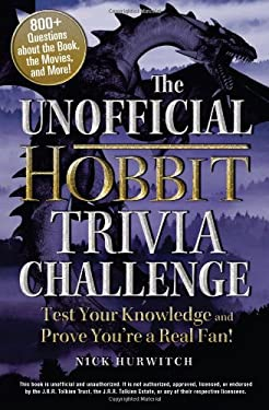 The Unofficial Hobbit Trivia Challenge: Test Your Knowledge and Prove You're a Real Fan! 9781440542602