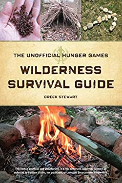 The Unofficial Hunger Games Survival Strategy Guide: A Wilderness Skills Manual for Surviving the Arena 9781440328558