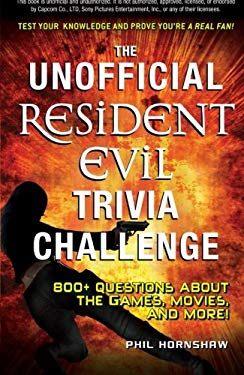 The Unofficial Resident Evil Trivia Challenge: Test Your Knowledge and Prove You're a Real Fan! 9781440542596