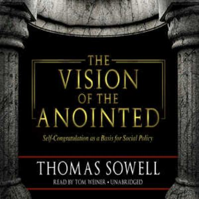 The Vision of the Anointed: Self-Congratulation as a Basis for Social Policy 9781441756640