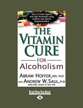 The Vitamin Cure for Alcoholism: Orthomolecular Treatment of Addictions (Easyread Large Edition) 9781442974722