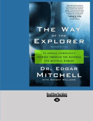 The Way of the Explorer: An Apollo Astronaut's Journey Through the Material and Mystical Worlds (Easyread Large Edition) 9781442976122