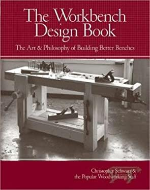 The Workbench Design Book: The Art & Philosophy of Building Better Benches 9781440310409