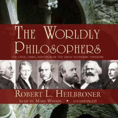 The Worldly Philosophers: The Lives, Times, and Ideas of the Great Economic Thinkers 9781441743695