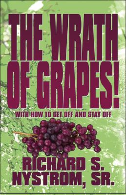 The Wrath of Grapes!: With How to Get Off and Stay Off 9781448926657