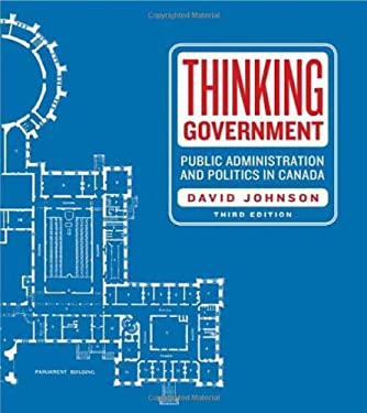 Thinking Government: Public Administration and Politics in Canada, Third Edition 9781442603967