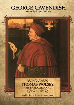 Thomas Wolsey, the Late Cardinal 9781441758132