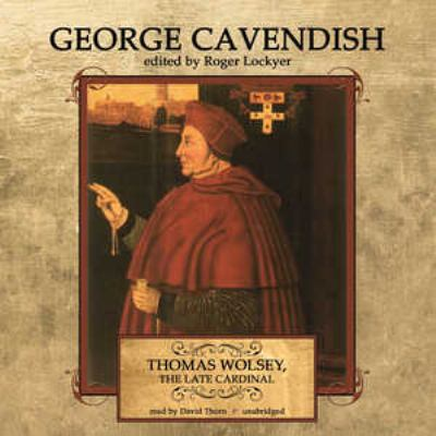 Thomas Wolsey, the Late Cardinal 9781441758163