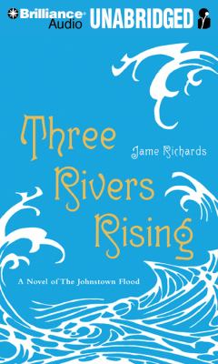 Three Rivers Rising: A Novel of the Johnstown Flood 9781441878304