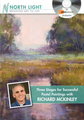 Three Stages for Successful Pastel Paintings with Richard McKinley 9781440307133