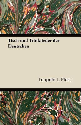 Tisch Und Trinklieder Der Deutschen 9781447434108