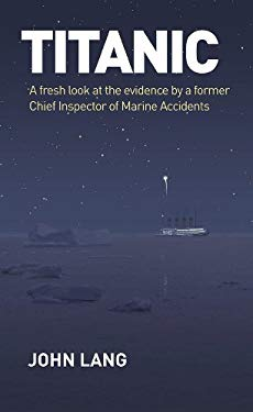 Titanic: A Fresh Look at the Evidence by a Former Chief Inspector of Marine Accidents 9781442218901