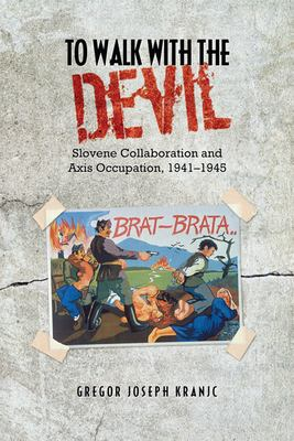 To Walk with the Devil: Slovene Collaboration and Axis Occupation, 1941-1945 9781442613300