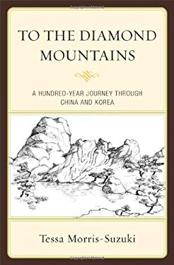 To the Diamond Mountains: A Hundred-Year Journey Through China and Korea 9781442205031