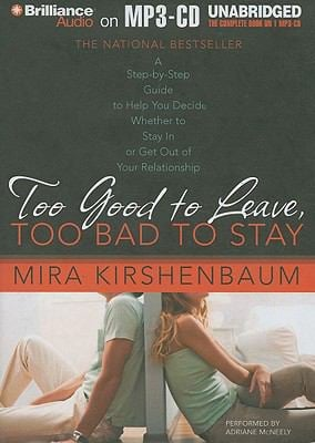 Too Good to Leave, Too Bad to Stay: A Step-By-Step Guide to Help You Decide Whether to Stay in or Get Out of Your Relationship 9781441824301