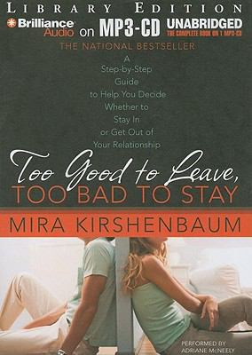 Too Good to Leave, Too Bad to Stay: A Step-By-Step Guide to Help You Decide Whether to Stay in or Get Out of Your Relationship 9781441824318