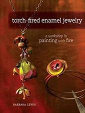 Torch-Fired Enamel Jewelry: A Workshop in Painting with Fire 13327772