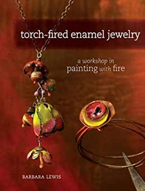Torch-Fired Enamel Jewelry: A Workshop in Painting with Fire 9781440308864