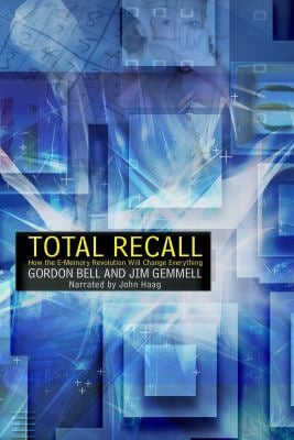 Total Recall - How the E-Memory Revolution Will Change Everything (Unabridged) 9781440771828