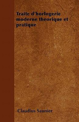Traite D'Horlogerie Moderne Theorique Et Pratique