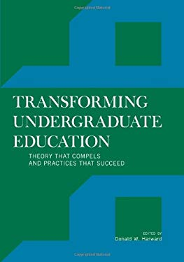 Transforming Undergraduate Education: Theory That Compels and Practices That Succeed 9781442206748