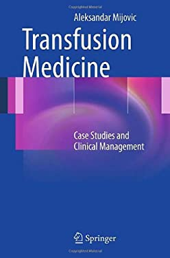 Transfusion Medicine: Case Studies and Clinical Management 9781447121817