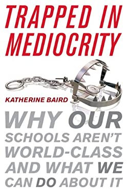 Trapped in Mediocrity: Why Our Schools Aren't World-Class and What We Can Do about It 9781442215474