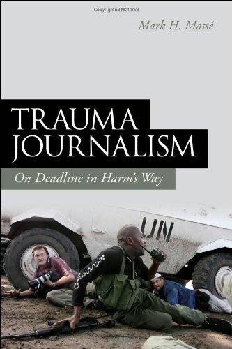 Trauma Journalism: On Deadline in Harm's Way 9781441184634