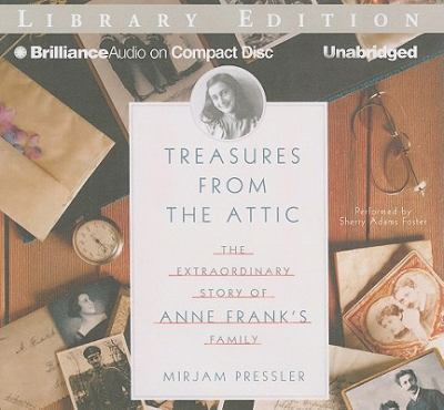 Treasures from the Attic: The Extraordinary Story of Anne Frank's Family 9781441883001