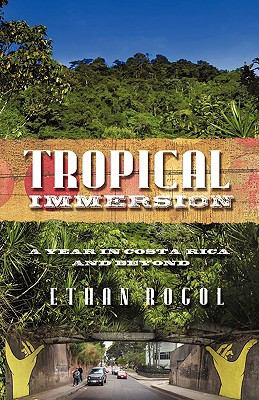 Tropical Immersion: A Year in Costa Rica and Beyond 9781440168123