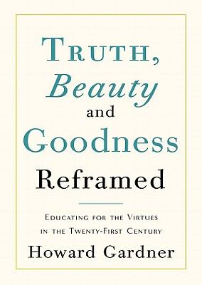 Truth, Beauty, and Goodness Reframed: Educating for the Virtues in the Twenty-First Century 9781441780515