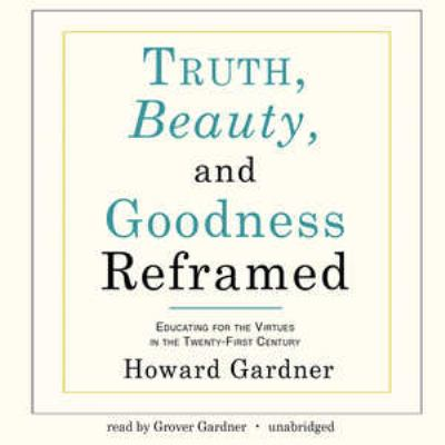 Truth, Beauty, and Goodness Reframed: Educating for the Virtues in the Twenty-First Century 9781441780539